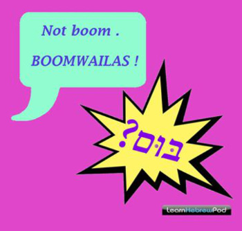 Not boom. Boomwailas!