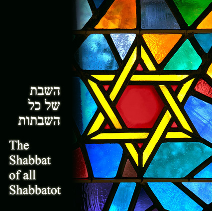 The Shabbat of All Shabbatot - השבת של כל השבתות